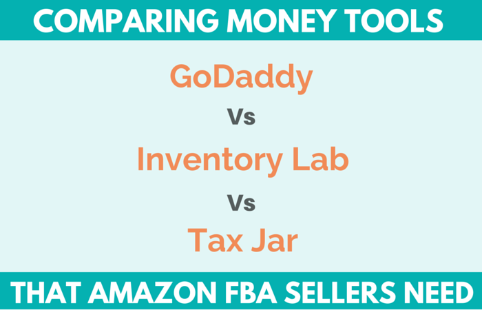 Comparing Money Tools That Amazon FBA Sellers Need - GoDaddy vs Inventory Lab vs Tax Jar