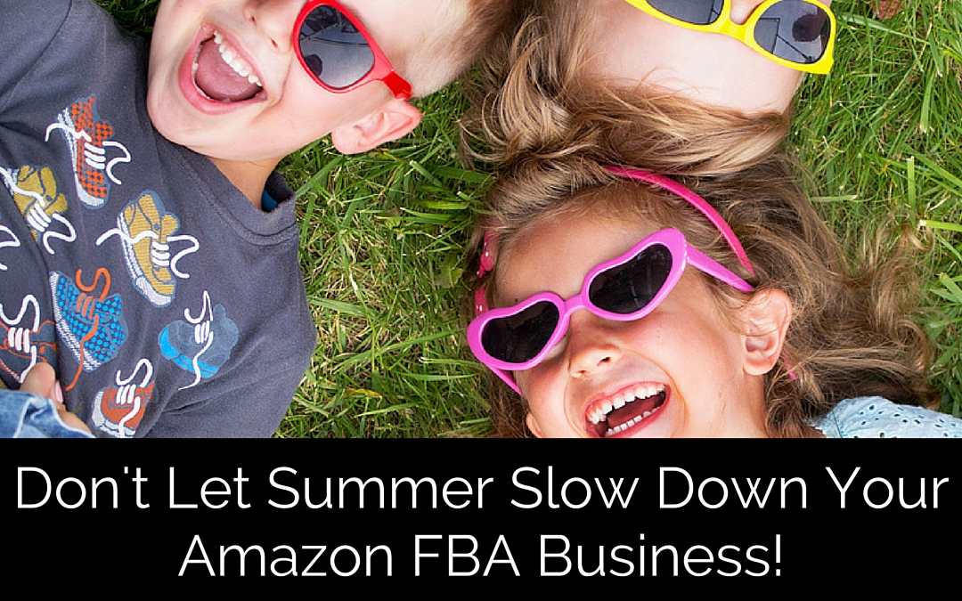 Don't Let Summer Slow Down Your Amazon Business!
