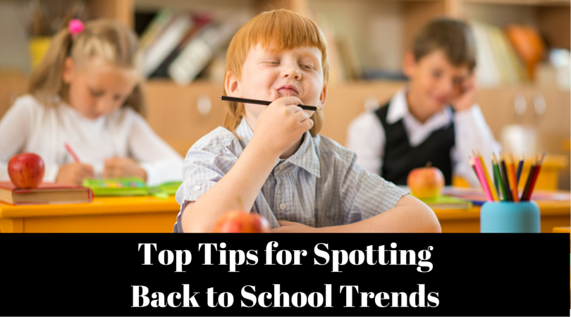 Top Tips For Spotting Back To School Trends