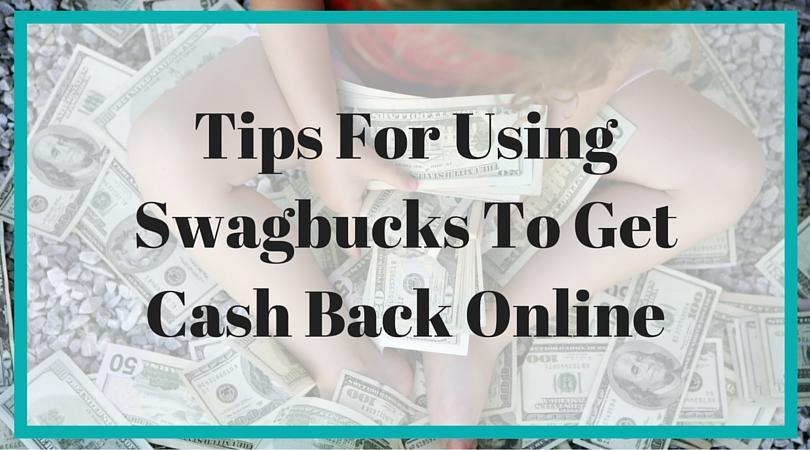 Tips For Using Swagbucks To Get Cash Back Online