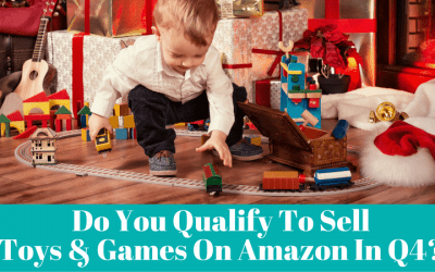 Do You Qualify To Sell Toys & Games On Amazon During Q4? Read This To Find Out