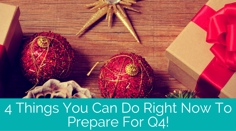 4 Things You Can Do Now To Prepare For The Q4 Rush