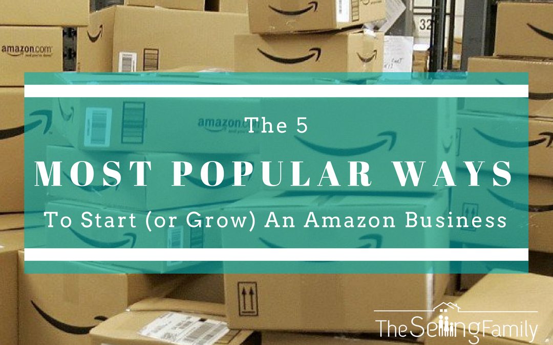 The 5 Most Popular Ways To Start (or Grow) An Amazon Business