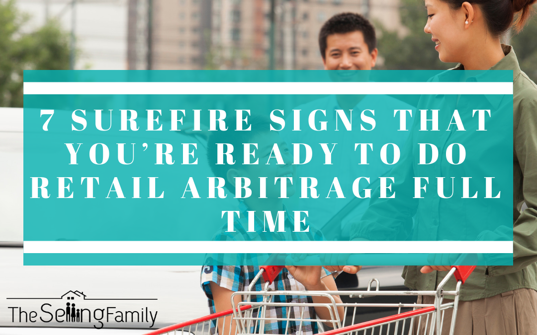 7 Surefire Signs That You're Ready to Do Retail Arbitrage Full Time
